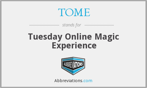 TOME - Tuesday Online Magic Experience