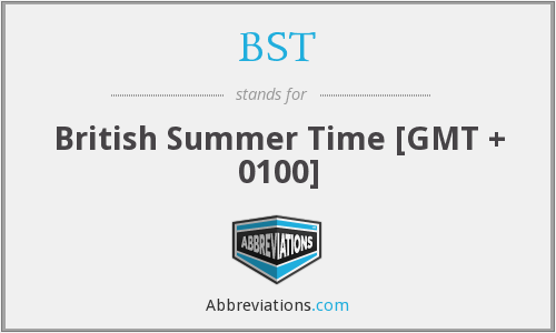 BST - British Summer Time [GMT + 0100]
