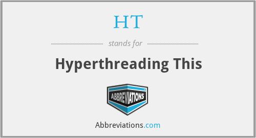 HT - Hyperthreading This