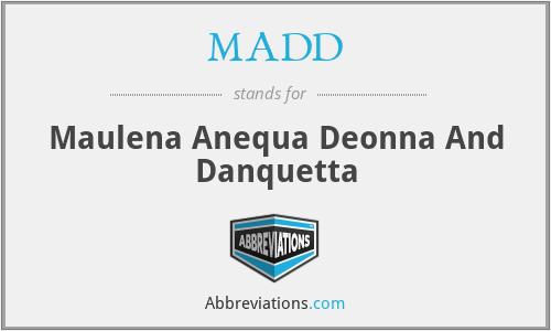 MADD - Maulena Anequa Deonna And Danquetta