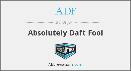ADF - Absolutely Daft Fool