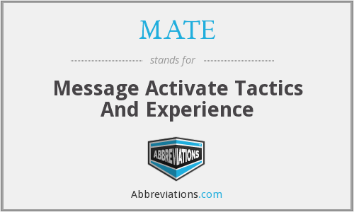 MATE - Message Activate Tactics And Experience