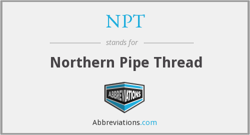 NPT - Northern Pipe Thread