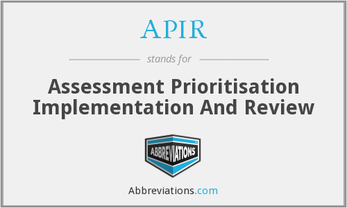 APIR - Assessment Prioritisation Implementation And Review