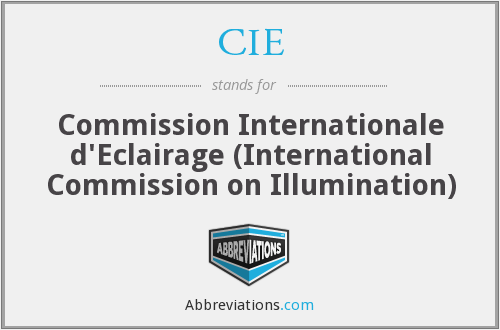 CIE - Commission Internationale d'Eclairage (International Commission on Illumination)