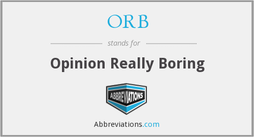 ORB - Opinion Really Boring