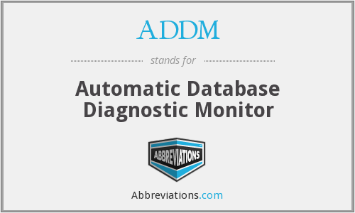ADDM - Automatic Database Diagnostic Monitor
