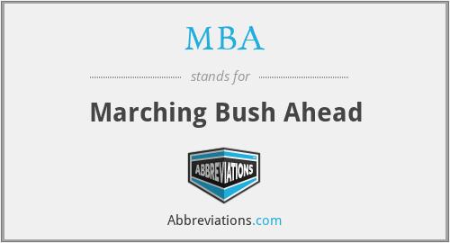 MBA - Marching Bush Ahead