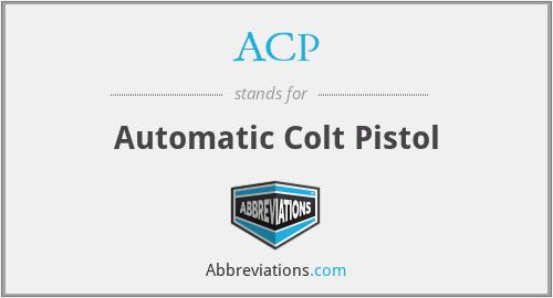 ACP - Automatic Colt Pistol