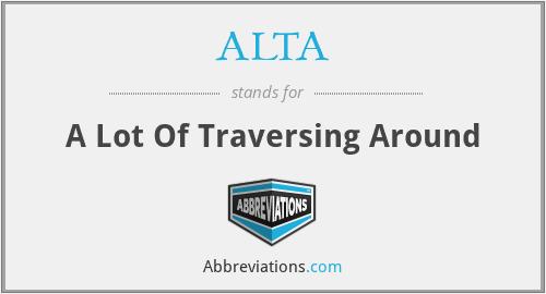 ALTA - A Lot Of Traversing Around