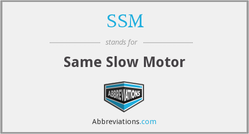 SSM - Same Slow Motor