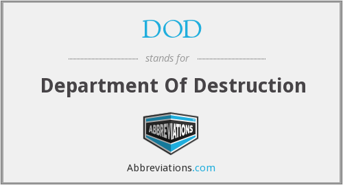 DOD - Department Of Destruction