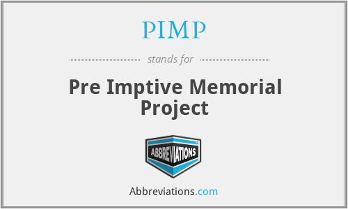 PIMP - Pre Imptive Memorial Project