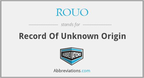 ROUO - Record Of Unknown Origin