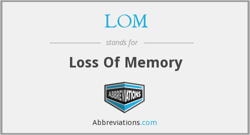 LOM - Loss Of Memory