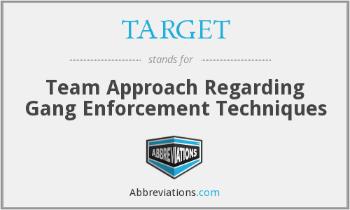 TARGET - Team Approach Regarding Gang Enforcement Techniques