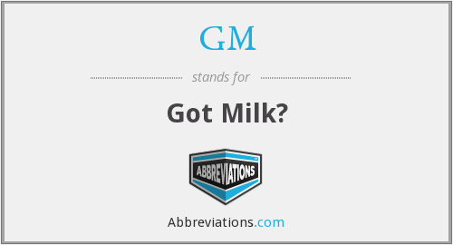 GM - Got Milk?