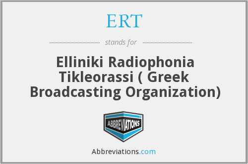 ERT - Elliniki Radiophonia Tikleorassi ( Greek Broadcasting Organization)