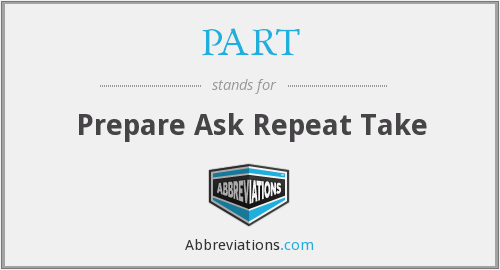 PART - Prepare Ask Repeat Take