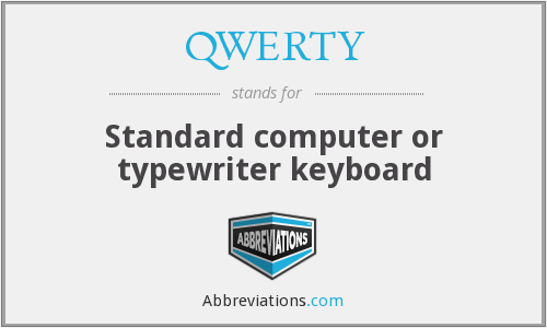 QWERTY - Standard computer or typewriter keyboard