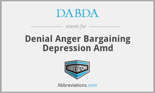 DABDA - Denial Anger Bargaining Depression Amd