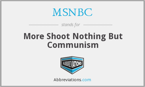 MSNBC - More Shoot Nothing But Communism