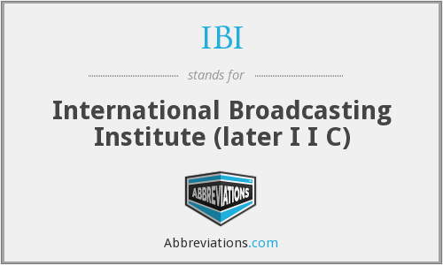 IBI - International Broadcasting Institute (later I I C)
