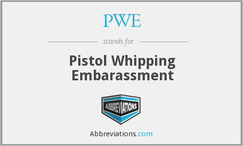 PWE - Pistol Whipping Embarassment