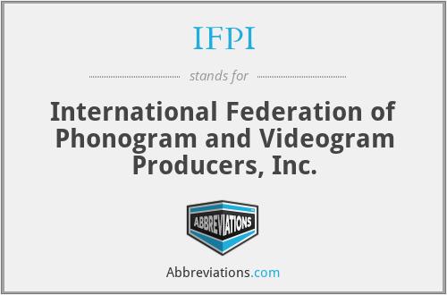 IFPI - International Federation of Phonogram and Videogram Producers, Inc.