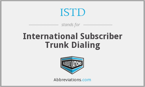 ISTD - International Subscriber Trunk Dialing