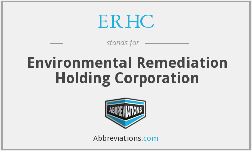 ERHC - Environmental Remediation Holding Corporation