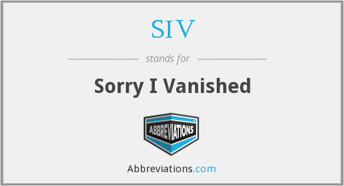 SIV - Sorry I Vanished