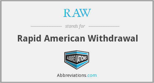 RAW - Rapid American Withdrawal