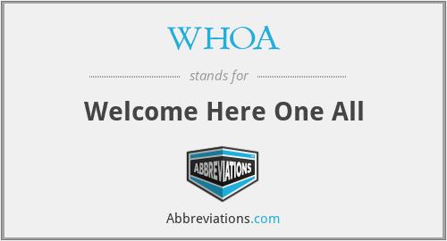 WHOA - Welcome Here One All