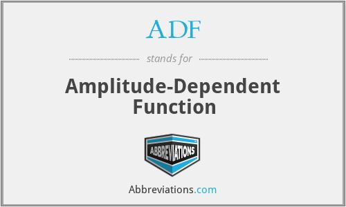 ADF - Amplitude-Dependent Function