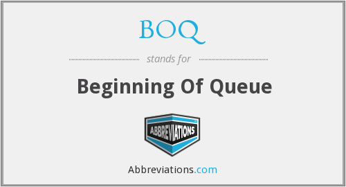BOQ - Beginning Of Queue