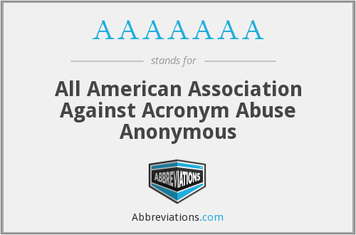 AAAAAAA - All American Association Against Acronym Abuse Anonymous
