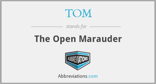 TOM - The Open Marauder