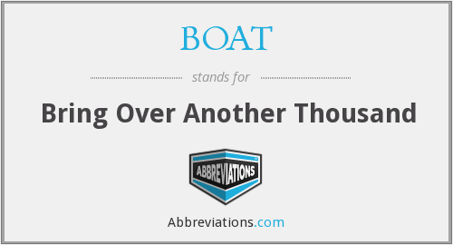 BOAT - Bring Over Another Thousand