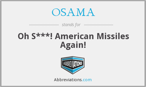 OSAMA - Oh S***! American Missiles Again!