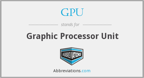 GPU - Graphic Processor Unit
