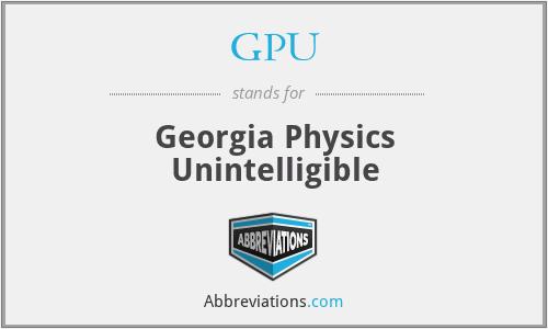 GPU - Georgia Physics Unintelligible