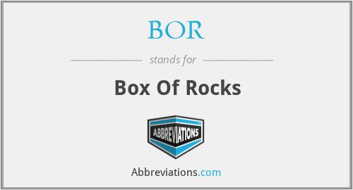 BOR - Box Of Rocks