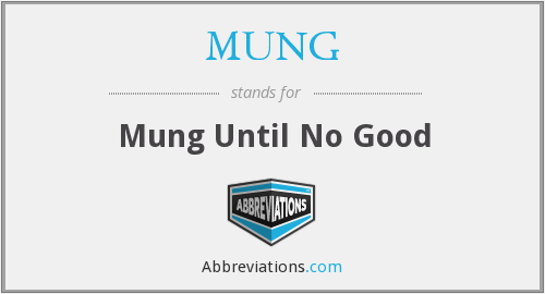 MUNG - Mung Until No Good