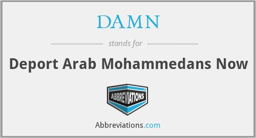 DAMN - Deport Arab Mohammedans Now