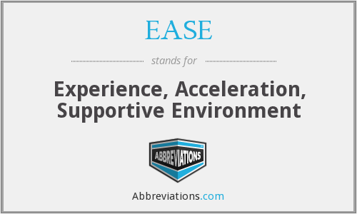 EASE - Experience, Acceleration, Supportive Environment