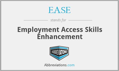 EASE - Employment Access Skills Enhancement