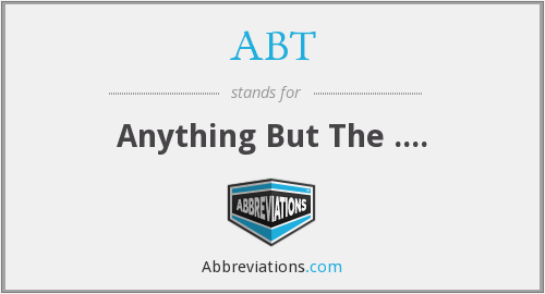 ABT - Anything But The ....