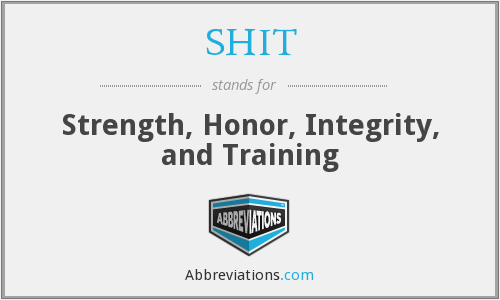 SHIT - Strength, Honor, Integrity, and Training