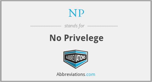 NP - No Privelege